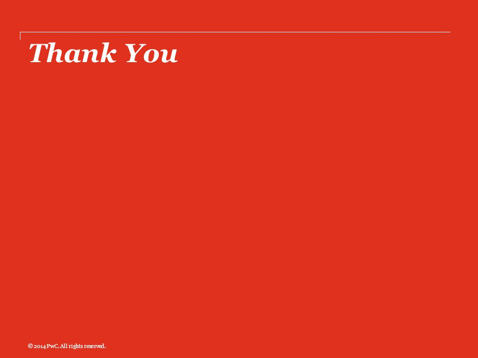 Thank You © 2014 PwC. All rights reserved.