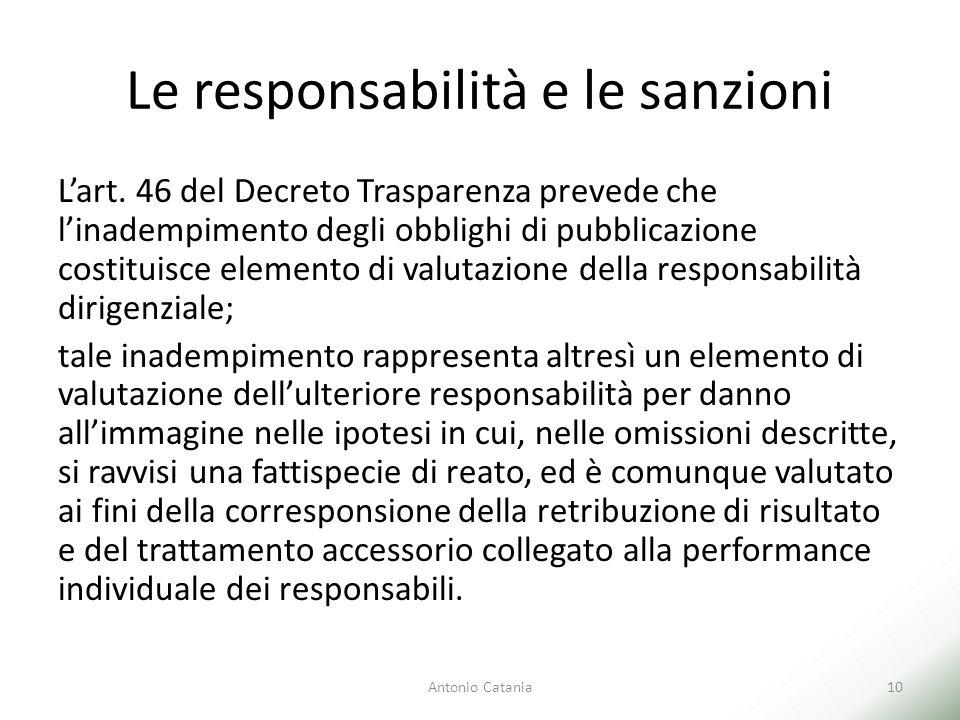 Le responsabilità e le sanzioni L'art. 46 del Decreto Trasparenza prevede che l'inadempimento degli obblighi di pubblicazione costituisce elemento di