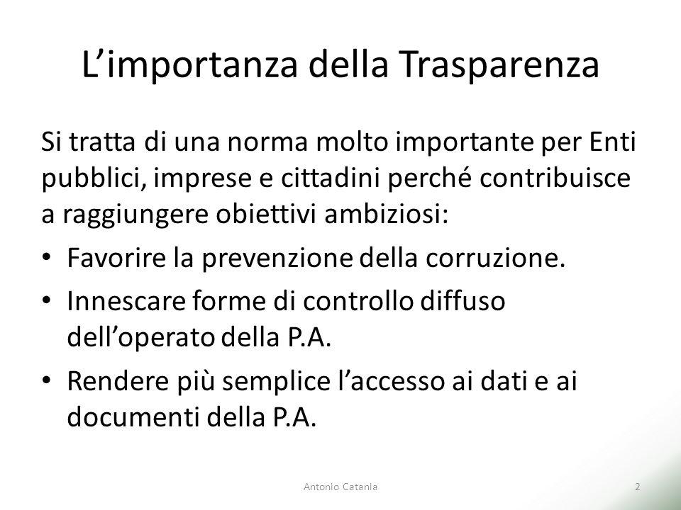 L'importanza della Trasparenza Si tratta di una norma molto importante per Enti pubblici, imprese e cittadini perché contribuisce a raggiungere obiettivi ambiziosi: Favorire la prevenzione della corruzione.