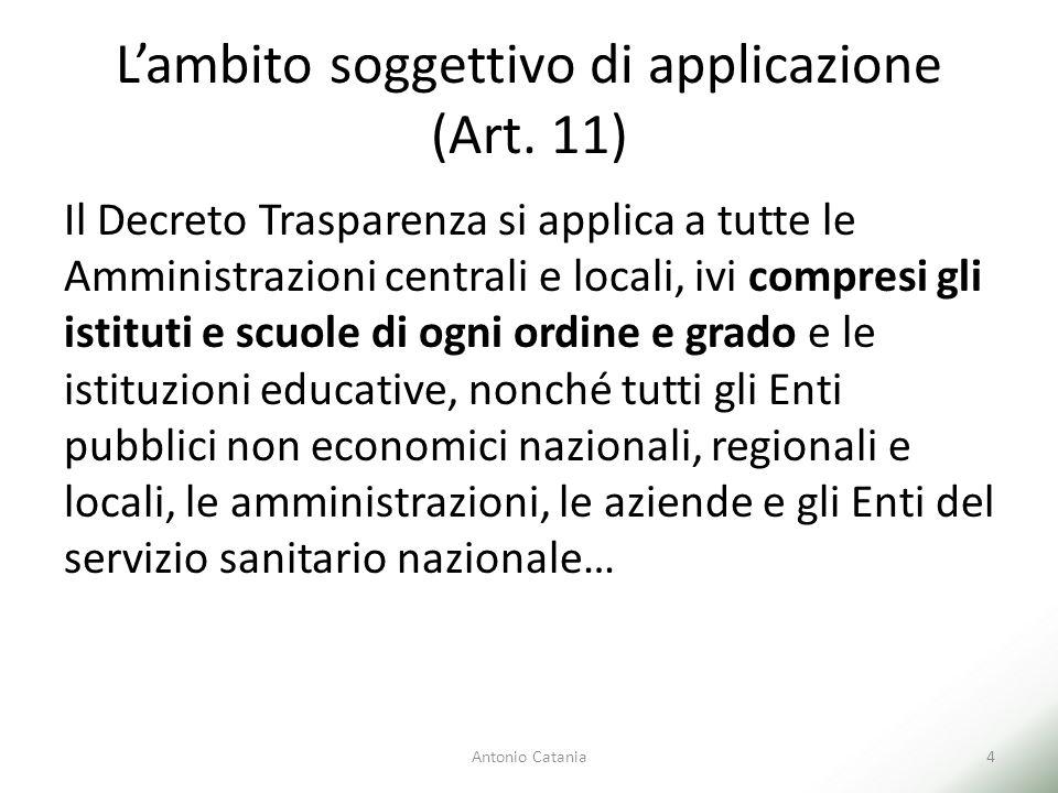 L'ambito soggettivo di applicazione (Art. 11) Il Decreto Trasparenza si applica a tutte le Amministrazioni centrali e locali, ivi compresi gli istitut