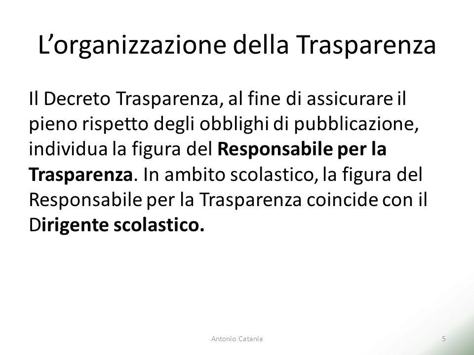 L'organizzazione della Trasparenza Il Decreto Trasparenza, al fine di assicurare il pieno rispetto degli obblighi di pubblicazione, individua la figura del Responsabile per la Trasparenza.