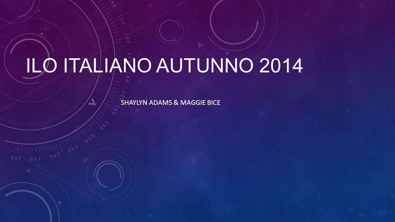 ILO ITALIANO AUTUNNO 2014 SHAYLYN ADAMS & MAGGIE BICE