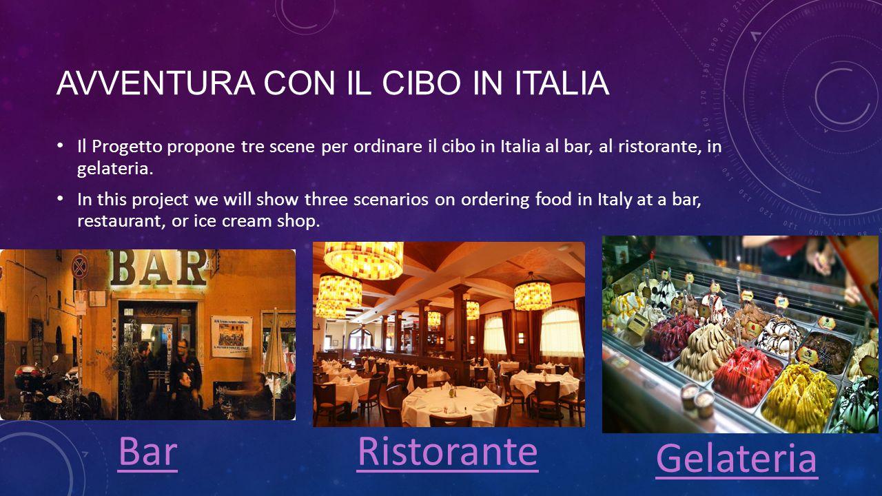 AVVENTURA CON IL CIBO IN ITALIA Il Progetto propone tre scene per ordinare il cibo in Italia al bar, al ristorante, in gelateria. In this project we w
