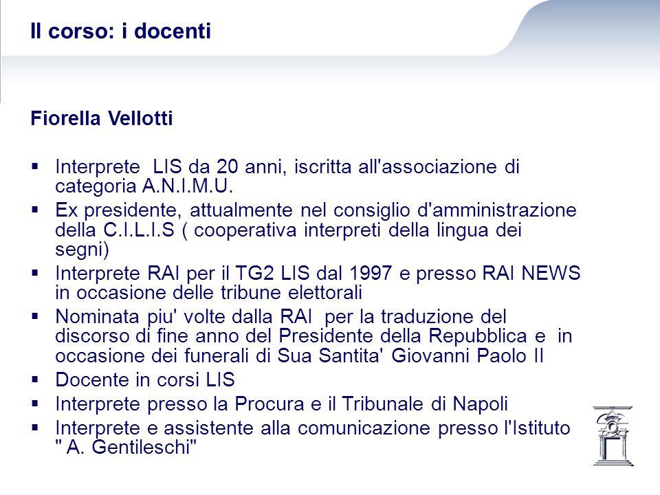 Il corso: i docenti Fiorella Vellotti  Interprete LIS da 20 anni, iscritta all associazione di categoria A.N.I.M.U.