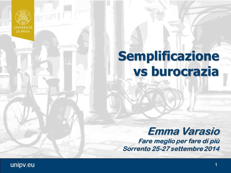 1 unipv.eu Semplificazione vs burocrazia Emma Varasio Fare meglio per fare di più Sorrento 25-27 settembre 2014
