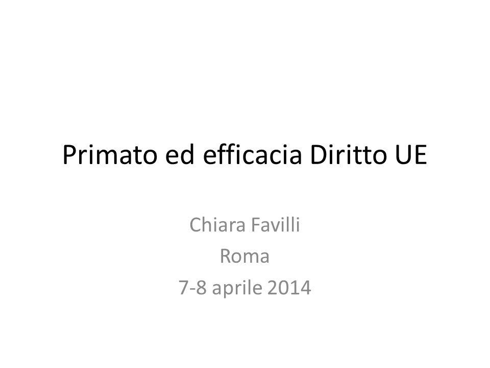 Primato ed efficacia Diritto UE Chiara Favilli Roma 7-8 aprile 2014