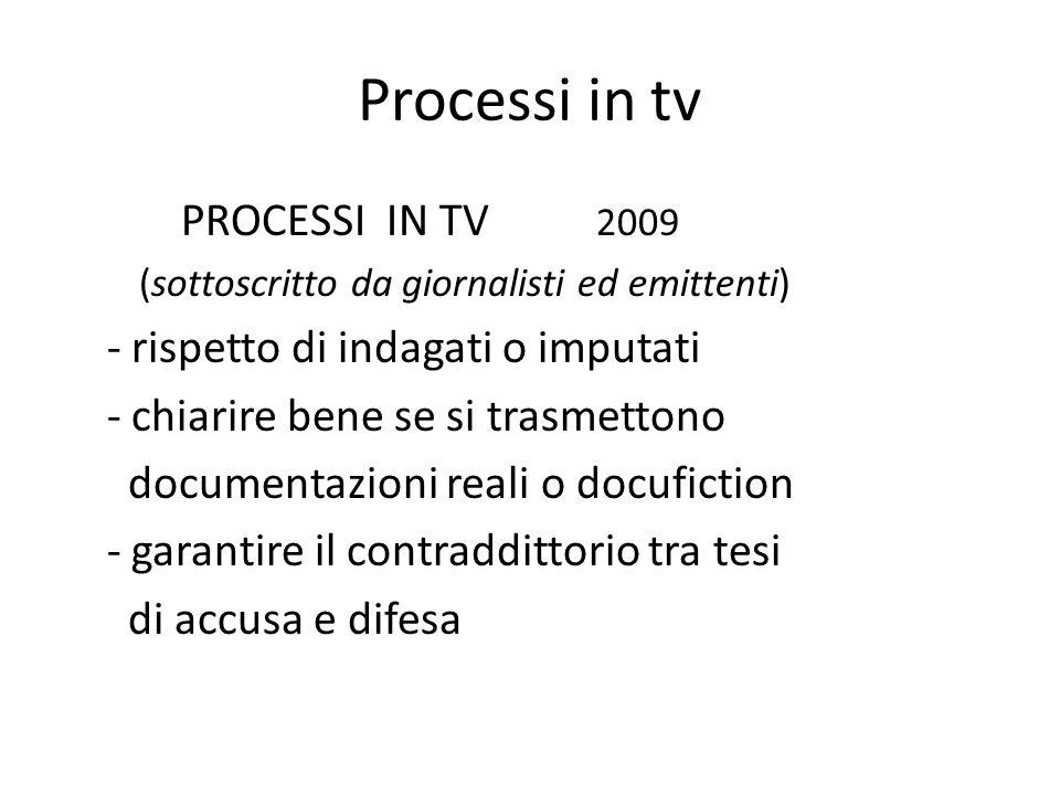 Processi in tv PROCESSI IN TV 2009 (sottoscritto da giornalisti ed emittenti) - rispetto di indagati o imputati - chiarire bene se si trasmettono docu