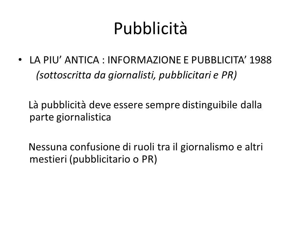 Pubblicità LA PIU' ANTICA : INFORMAZIONE E PUBBLICITA' 1988 (sottoscritta da giornalisti, pubblicitari e PR) Là pubblicità deve essere sempre distingu
