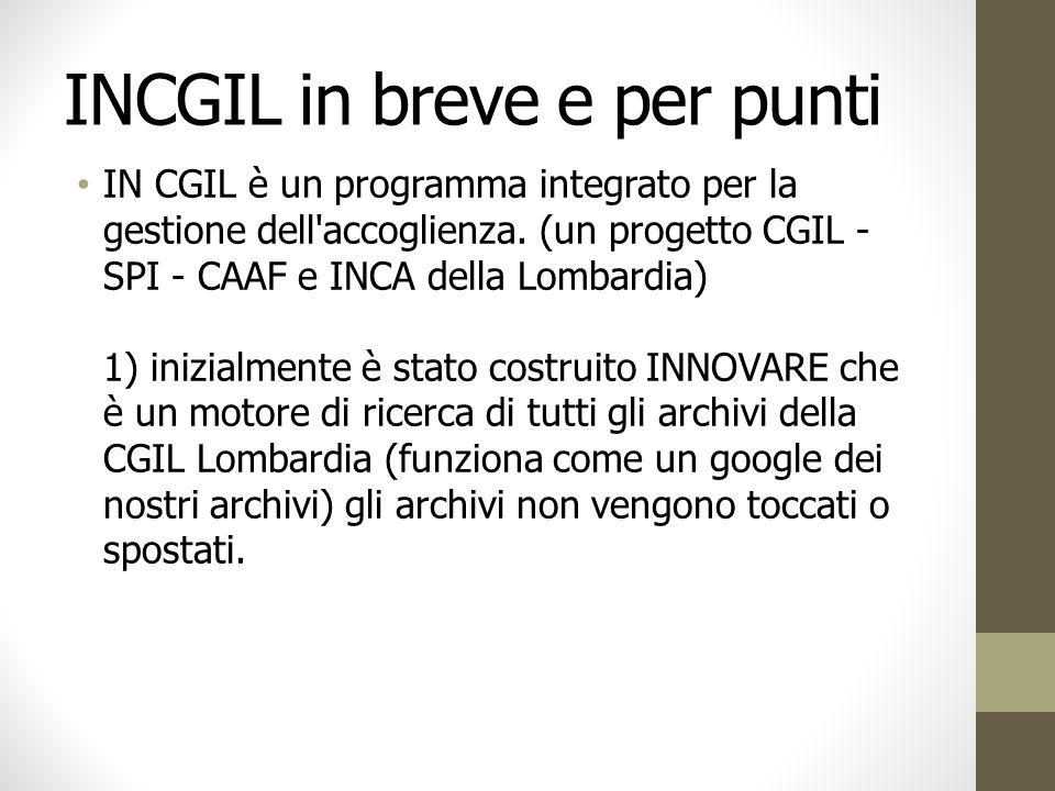 INCGIL in breve e per punti IN CGIL è un programma integrato per la gestione dell'accoglienza. (un progetto CGIL - SPI - CAAF e INCA della Lombardia)