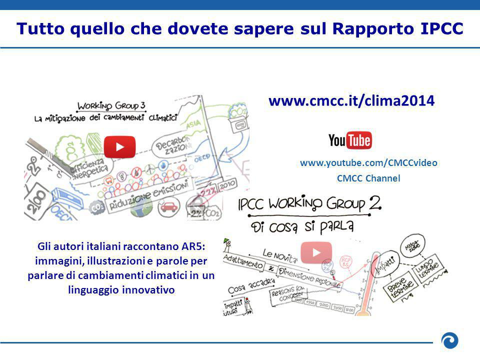 Tutto quello che dovete sapere sul Rapporto IPCC Gli autori italiani raccontano AR5: immagini, illustrazioni e parole per parlare di cambiamenti climatici in un linguaggio innovativo www.cmcc.it/clima2014 www.youtube.com/CMCCvideo CMCC Channel