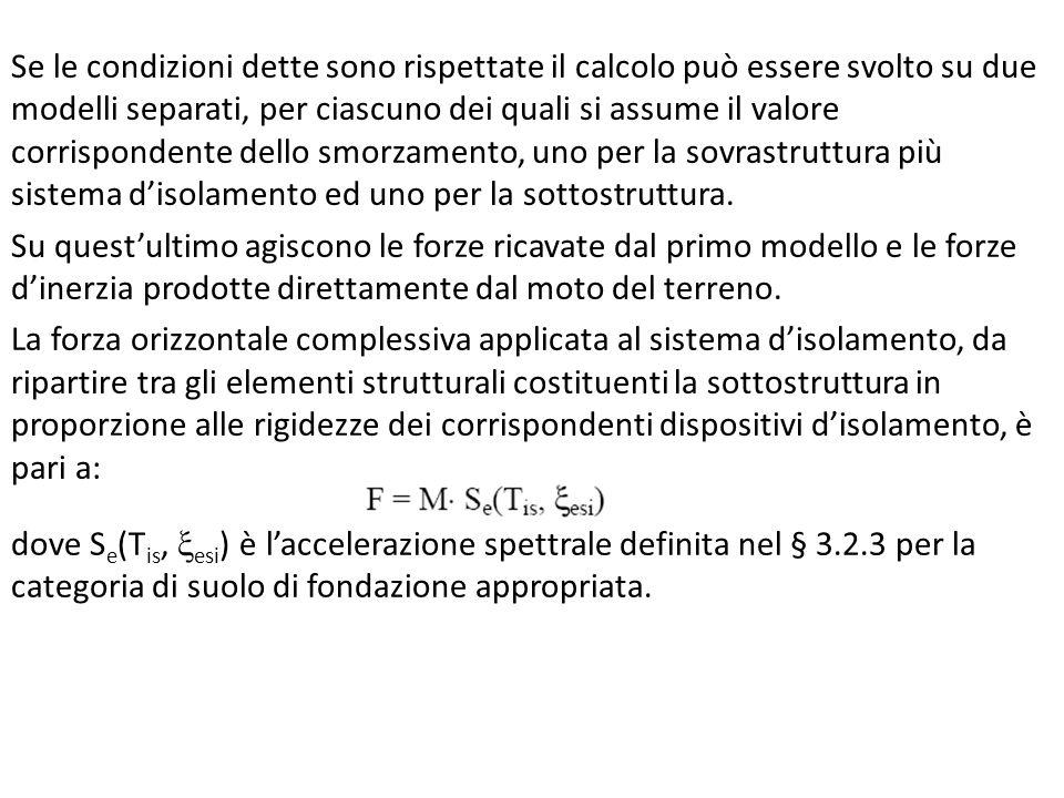 Se le condizioni dette sono rispettate il calcolo può essere svolto su due modelli separati, per ciascuno dei quali si assume il valore corrispondente