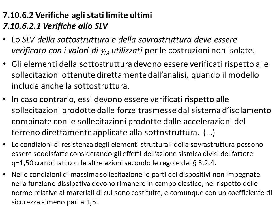 7.10.6.2 Verifiche agli stati limite ultimi 7.10.6.2.1 Verifiche allo SLV Lo SLV della sottostruttura e della sovrastruttura deve essere verificato co
