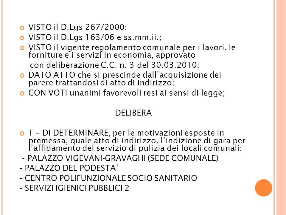VISTO il D.Lgs 267/2000; VISTO il D.Lgs 163/06 e ss.mm.ii.; VISTO il vigente regolamento comunale per i lavori, le forniture e i servizi in economia, approvato con deliberazione C.C.
