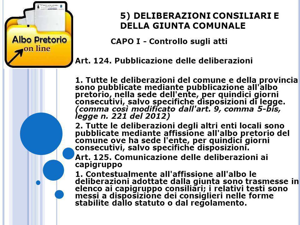 5) DELIBERAZIONI CONSILIARI E DELLA GIUNTA COMUNALE CAPO I - Controllo sugli atti Art. 124. Pubblicazione delle deliberazioni 1. Tutte le deliberazion