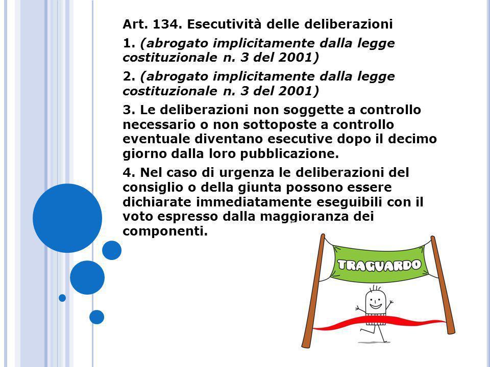 Art. 134. Esecutività delle deliberazioni 1. (abrogato implicitamente dalla legge costituzionale n. 3 del 2001) 2. (abrogato implicitamente dalla legg