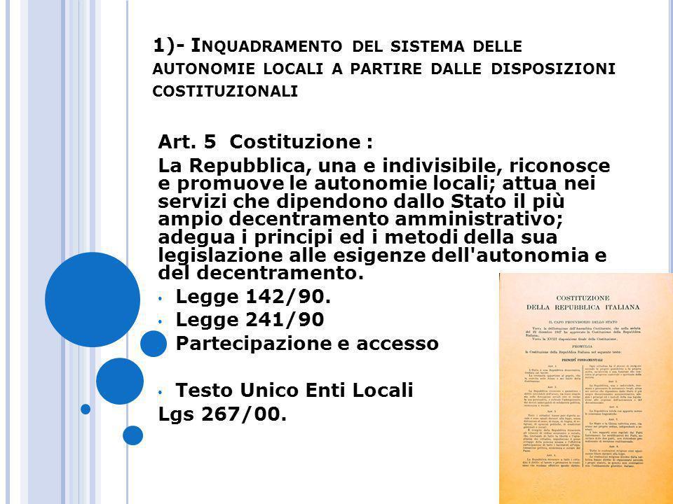1)- I NQUADRAMENTO DEL SISTEMA DELLE AUTONOMIE LOCALI A PARTIRE DALLE DISPOSIZIONI COSTITUZIONALI Art. 5 Costituzione : La Repubblica, una e indivisib
