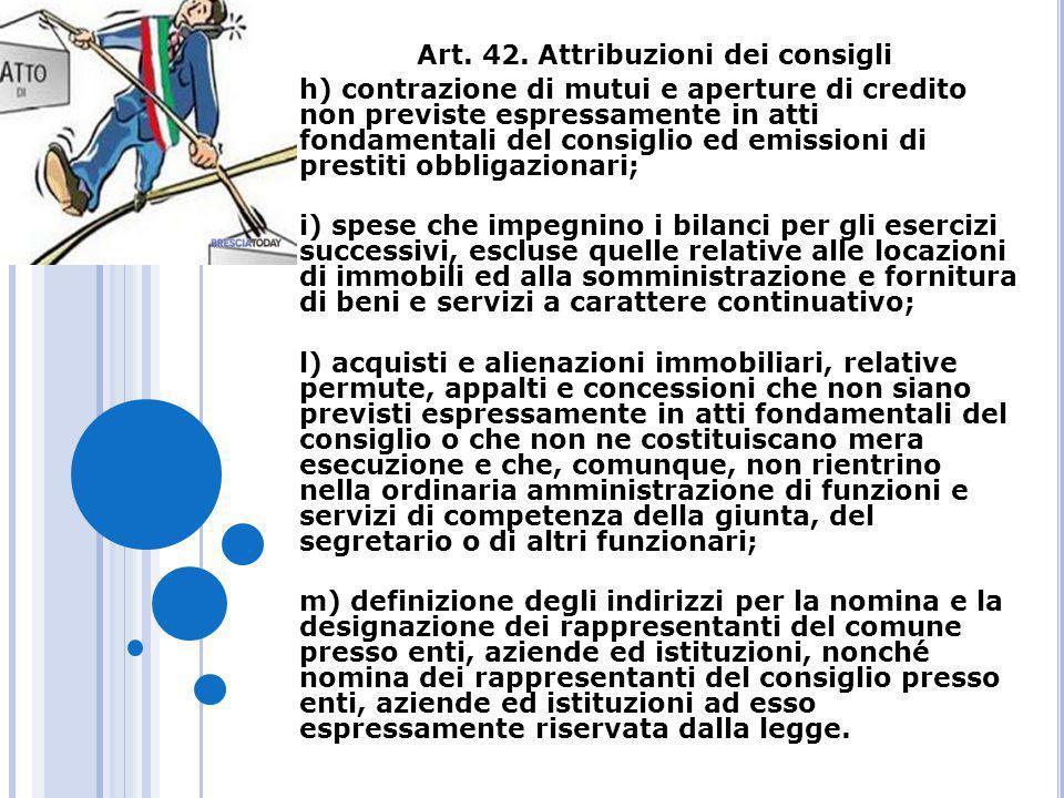 Art. 42. Attribuzioni dei consigli h) contrazione di mutui e aperture di credito non previste espressamente in atti fondamentali del consiglio ed emis