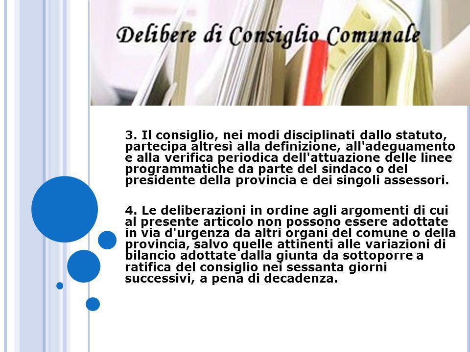 3. Il consiglio, nei modi disciplinati dallo statuto, partecipa altresì alla definizione, all'adeguamento e alla verifica periodica dell'attuazione de