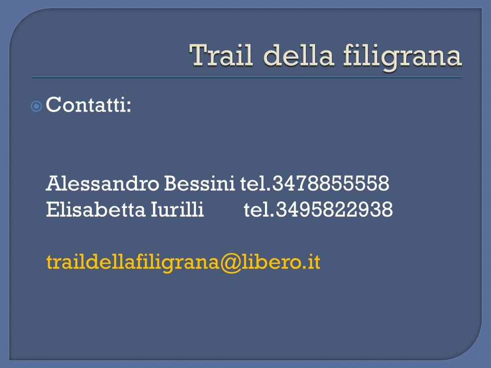  Contatti: Alessandro Bessini tel.3478855558 Elisabetta Iurilli tel.3495822938 traildellafiligrana@libero.it