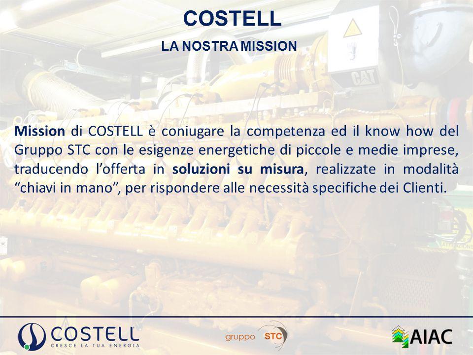 COSTELL Mission di COSTELL è coniugare la competenza ed il know how del Gruppo STC con le esigenze energetiche di piccole e medie imprese, traducendo