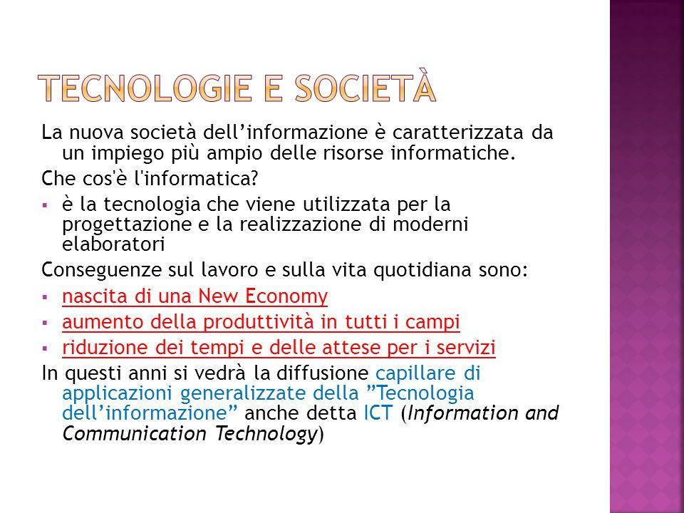 La nuova società dell'informazione è caratterizzata da un impiego più ampio delle risorse informatiche. Che cos'è l'informatica?  è la tecnologia che