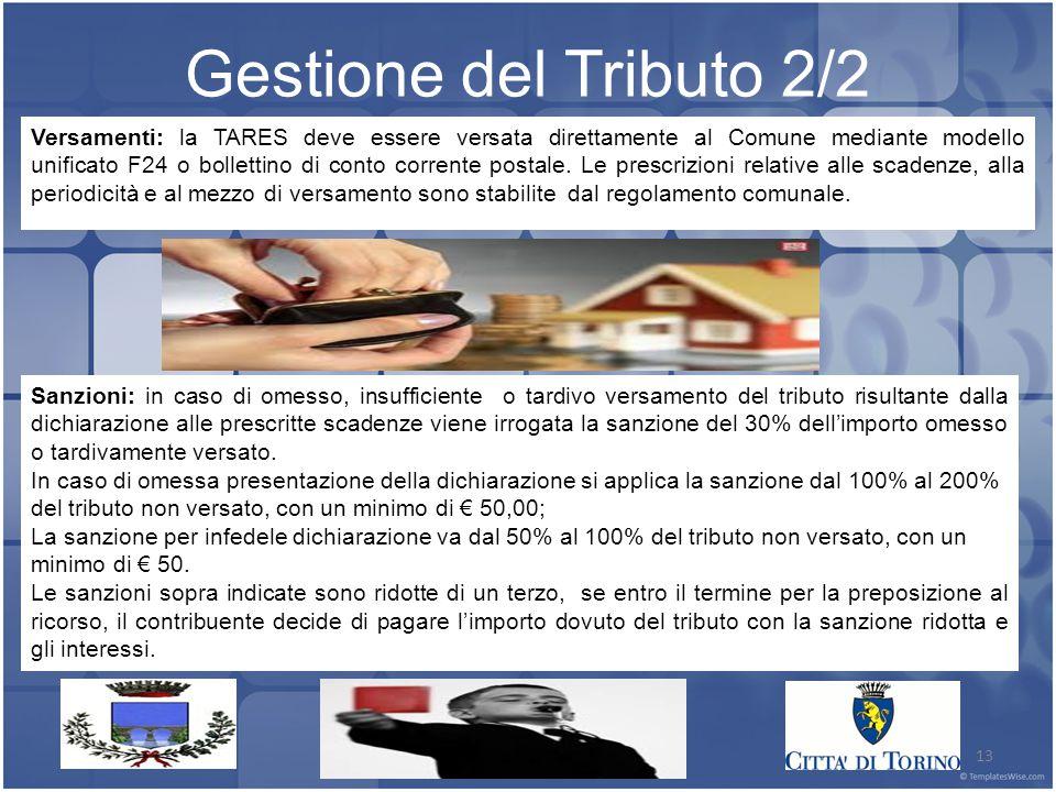 13 Gestione del Tributo 2/2 Versamenti: la TARES deve essere versata direttamente al Comune mediante modello unificato F24 o bollettino di conto corrente postale.