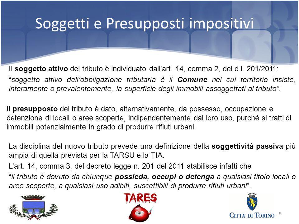 5 Soggetti e Presupposti impositivi Il soggetto attivo del tributo è individuato dall'art.