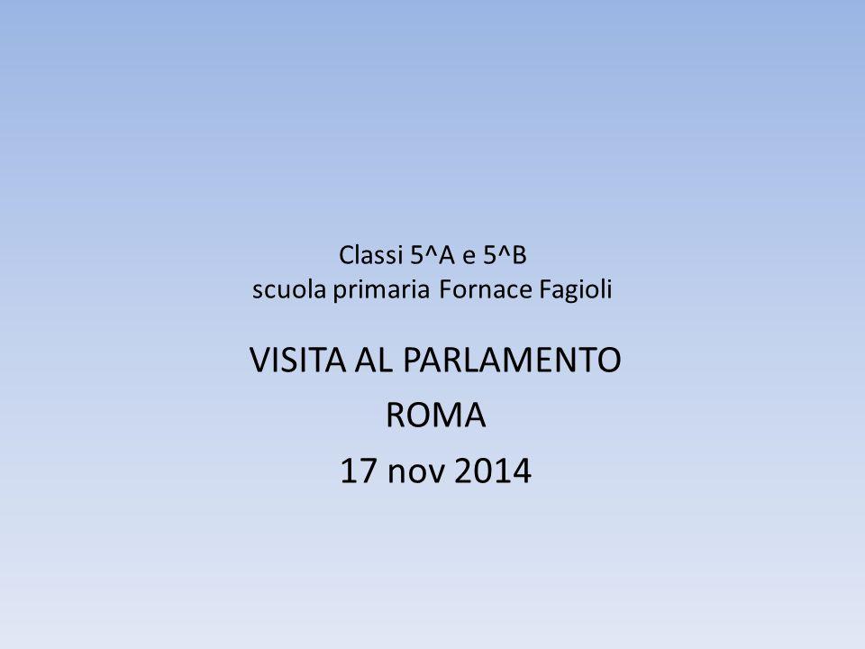 Classi 5^A e 5^B scuola primaria Fornace Fagioli VISITA AL PARLAMENTO ROMA 17 nov 2014