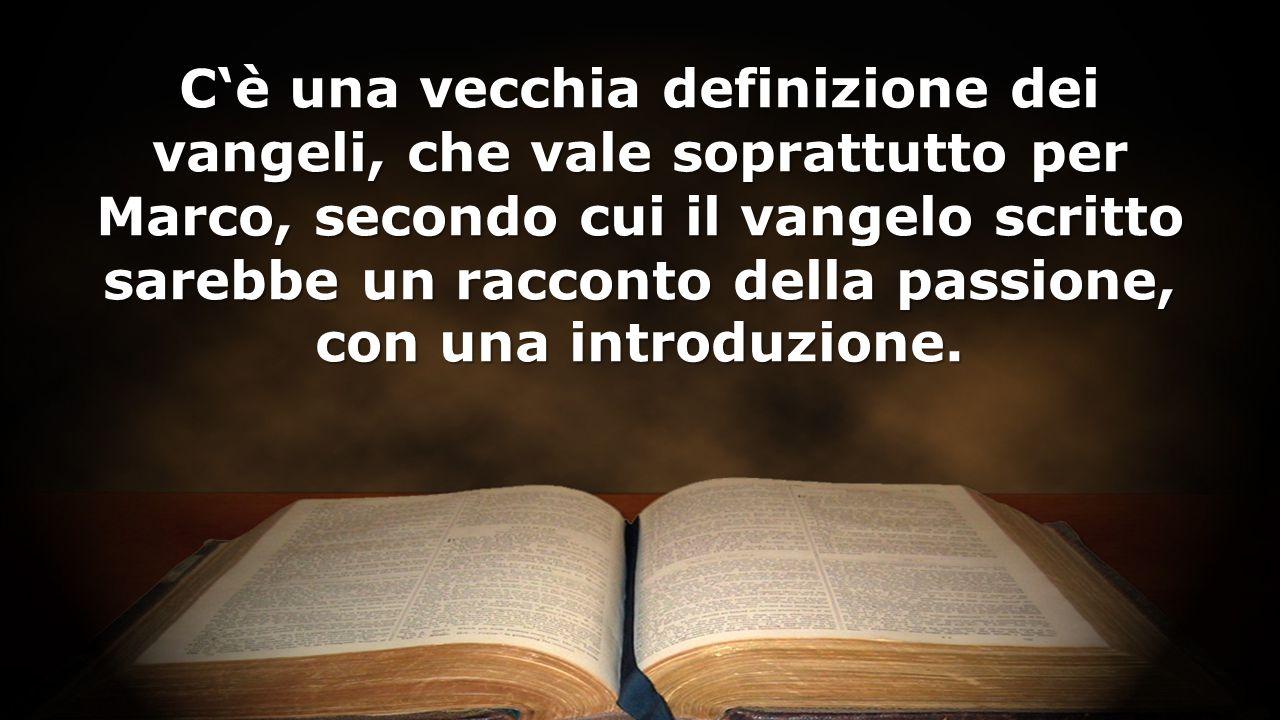 C'è una vecchia definizione dei vangeli, che vale soprattutto per Marco, secondo cui il vangelo scritto sarebbe un racconto della passione, con una introduzione.