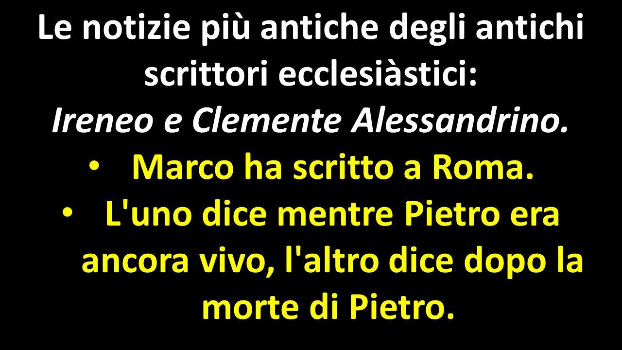 Le notizie più antiche degli antichi scrittori ecclesiàstici: Ireneo e Clemente Alessandrino. Marco ha scritto a Roma. Marco ha scritto a Roma. L'uno