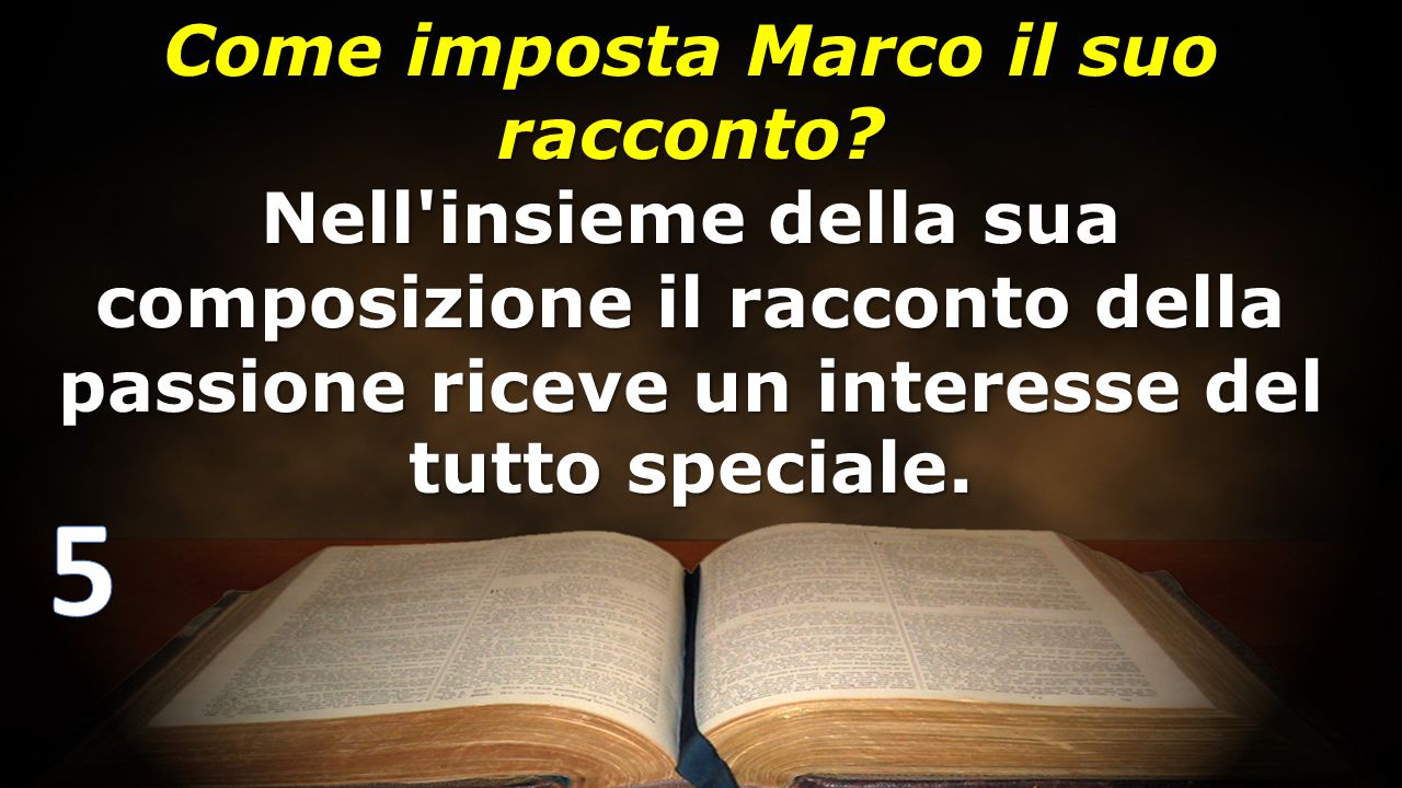 Come imposta Marco il suo racconto? Nell'insieme della sua composizione il racconto della passione riceve un interesse del tutto speciale.