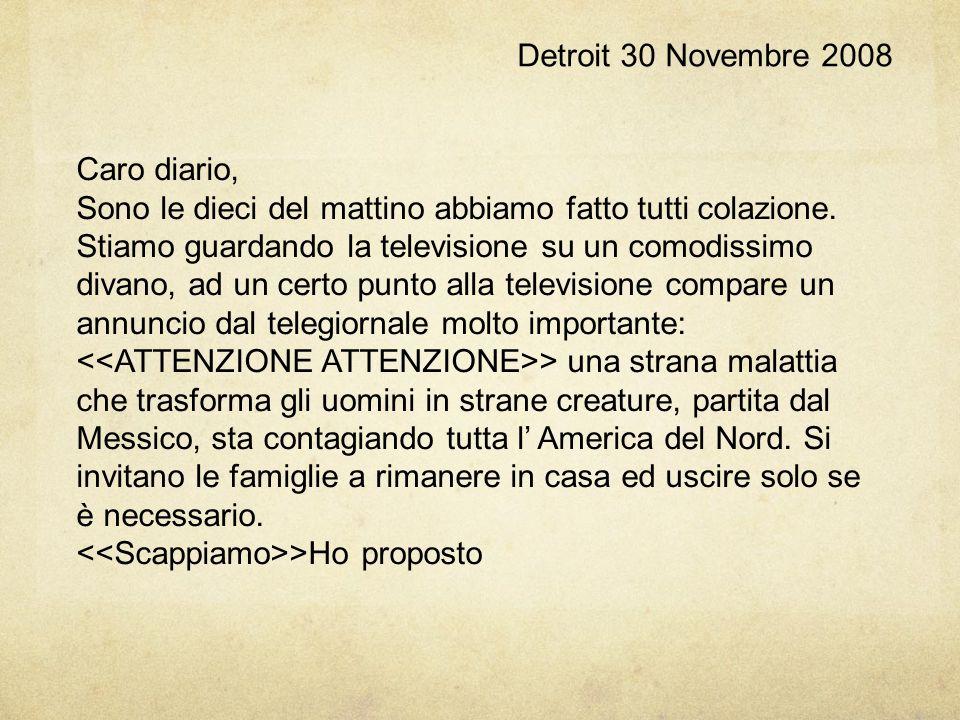 Detroit, 1 Dicembre 2008 Caro diario, È ormai il secondo giorno dell' epidemia.
