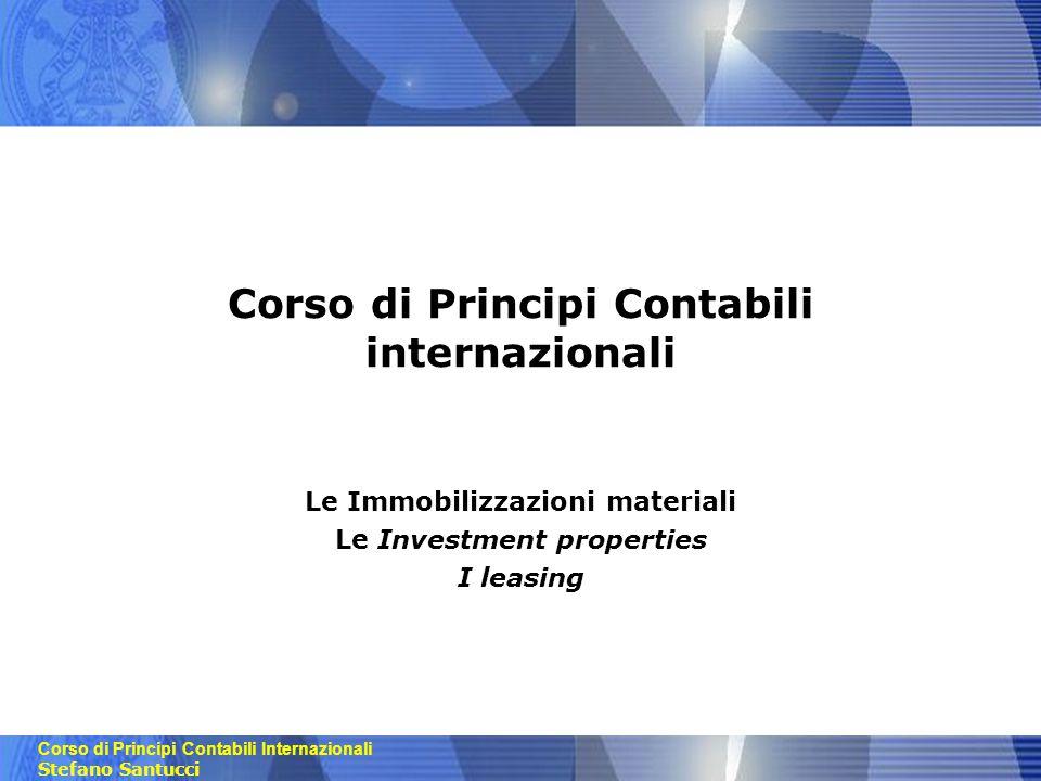 Corso di Principi Contabili Internazionali Stefano Santucci Corso di Principi Contabili internazionali Le Immobilizzazioni materiali Le Investment pro