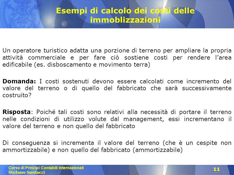 Corso di Principi Contabili Internazionali Stefano Santucci 11 Esempi di calcolo dei costi delle immoblizzazioni Un operatore turistico adatta una por