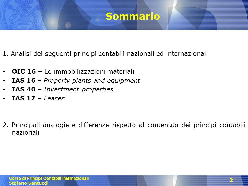 Corso di Principi Contabili Internazionali Stefano Santucci 2 Sommario 1. Analisi dei seguenti principi contabili nazionali ed internazionali -OIC 16