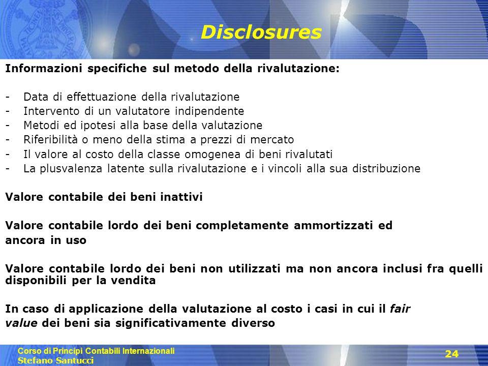 Corso di Principi Contabili Internazionali Stefano Santucci 24 Disclosures Informazioni specifiche sul metodo della rivalutazione: -Data di effettuazi