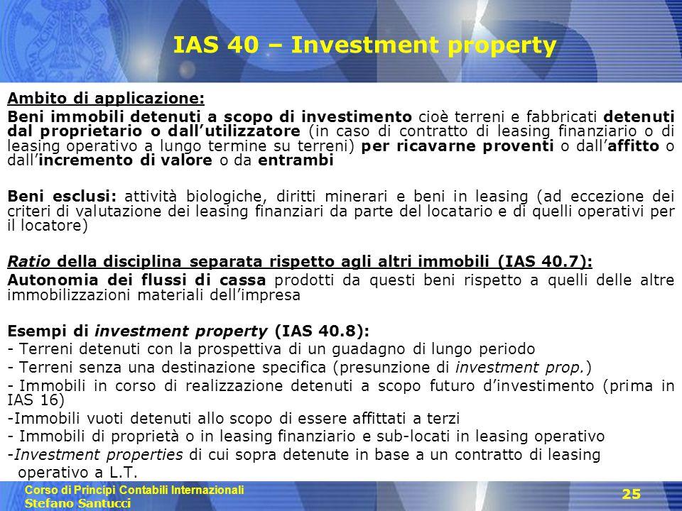 Corso di Principi Contabili Internazionali Stefano Santucci 25 IAS 40 – Investment property Ambito di applicazione: Beni immobili detenuti a scopo di