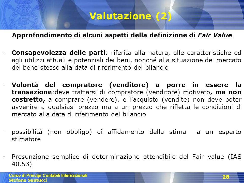 Corso di Principi Contabili Internazionali Stefano Santucci 28 Valutazione (2) Approfondimento di alcuni aspetti della definizione di Fair Value -Cons