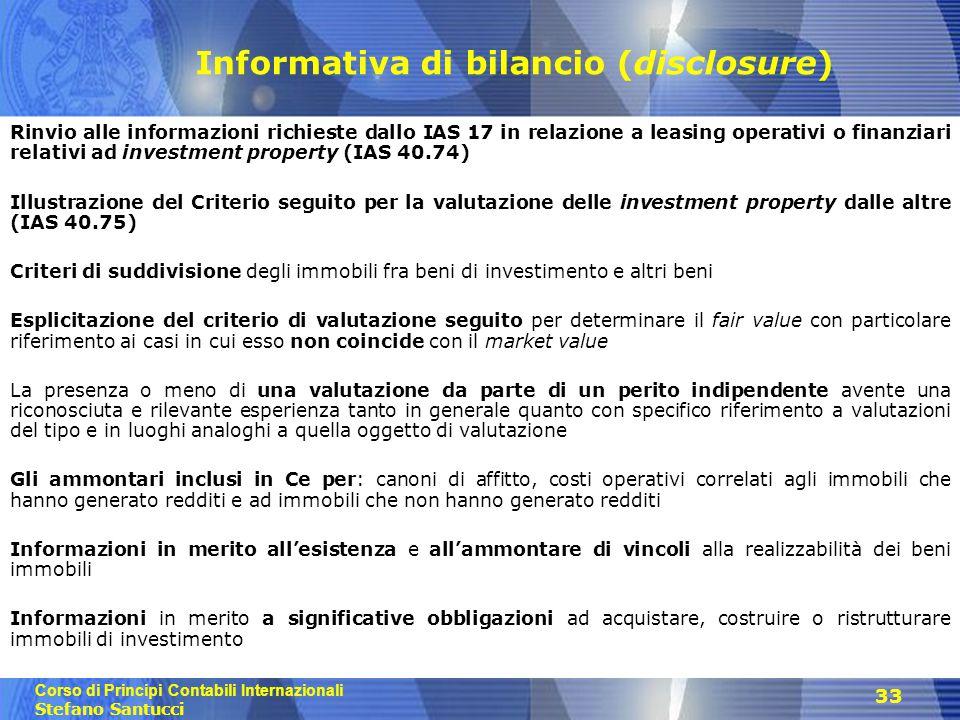 Corso di Principi Contabili Internazionali Stefano Santucci 33 Informativa di bilancio (disclosure) Rinvio alle informazioni richieste dallo IAS 17 in