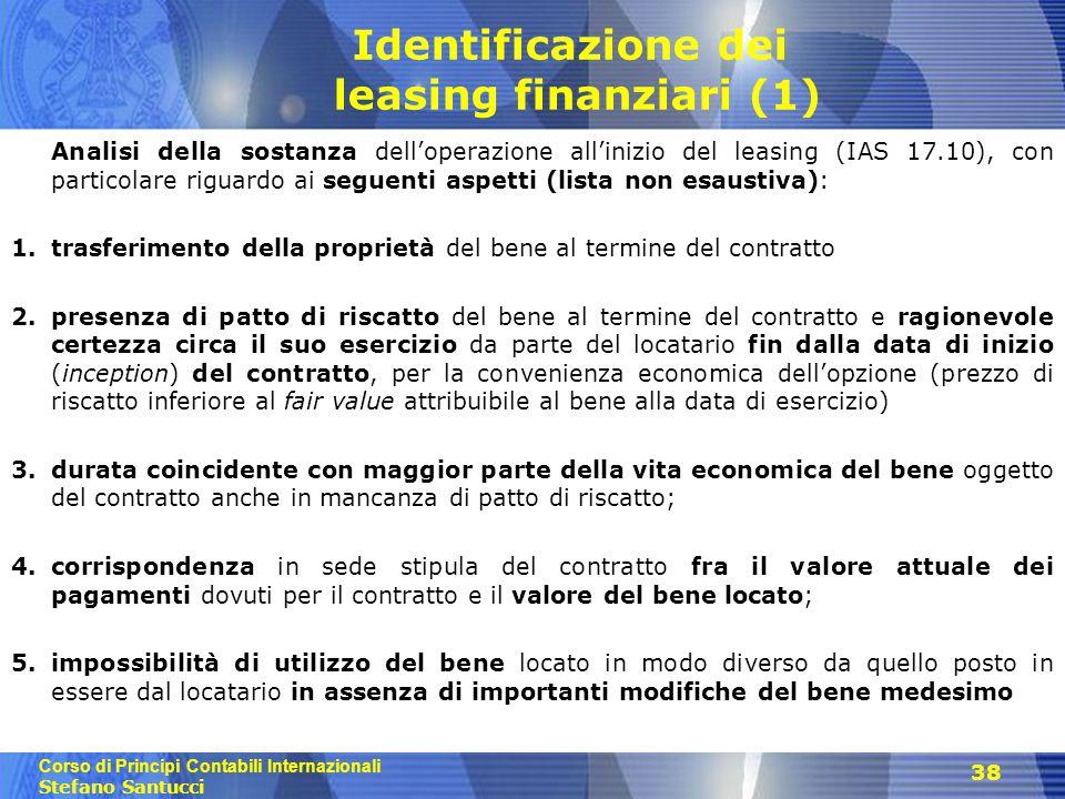 Corso di Principi Contabili Internazionali Stefano Santucci 38 Identificazione dei leasing finanziari (1) Analisi della sostanza dell'operazione all'i