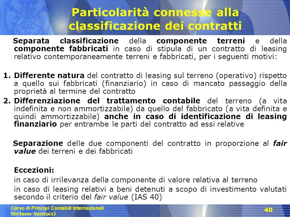 Corso di Principi Contabili Internazionali Stefano Santucci 40 Particolarità connesse alla classificazione dei contratti Separata classificazione dell