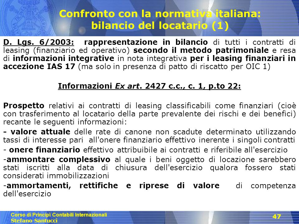 Corso di Principi Contabili Internazionali Stefano Santucci 47 Confronto con la normativa italiana: bilancio del locatario (1) D. Lgs. 6/2003: rappres