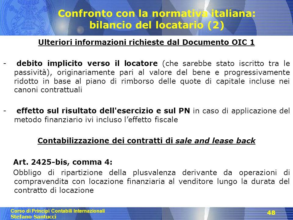 Corso di Principi Contabili Internazionali Stefano Santucci 48 Confronto con la normativa italiana: bilancio del locatario (2) Ulteriori informazioni
