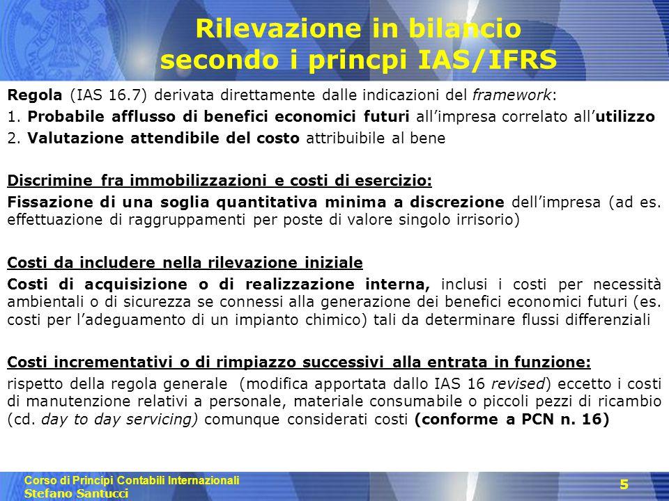 Corso di Principi Contabili Internazionali Stefano Santucci 5 Rilevazione in bilancio secondo i princpi IAS/IFRS Regola (IAS 16.7) derivata direttamen