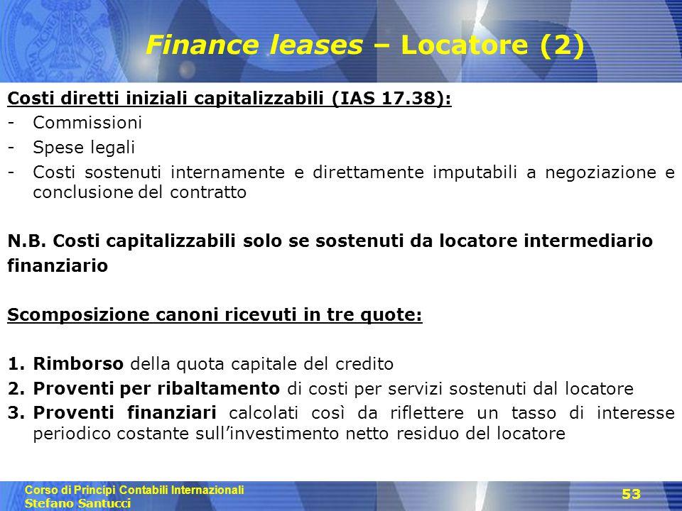 Corso di Principi Contabili Internazionali Stefano Santucci 53 Finance leases – Locatore (2) Costi diretti iniziali capitalizzabili (IAS 17.38): -Comm