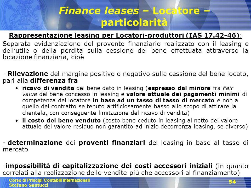 Corso di Principi Contabili Internazionali Stefano Santucci 54 Finance leases – Locatore – particolarità Rappresentazione leasing per Locatori-produtt