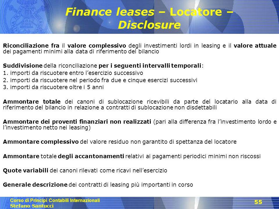 Corso di Principi Contabili Internazionali Stefano Santucci 55 Finance leases – Locatore – Disclosure Riconciliazione fra il valore complessivo degli