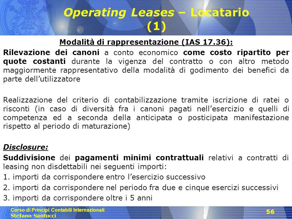 Corso di Principi Contabili Internazionali Stefano Santucci 56 Operating Leases – Locatario (1) Modalità di rappresentazione (IAS 17.36): Rilevazione