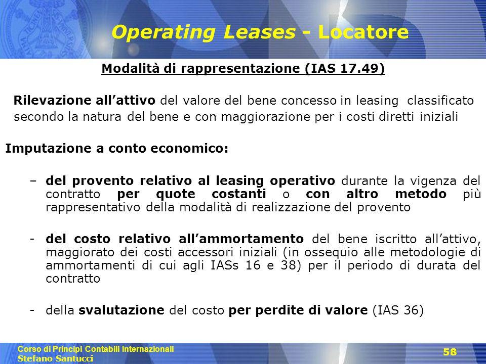 Corso di Principi Contabili Internazionali Stefano Santucci 58 Operating Leases - Locatore Modalità di rappresentazione (IAS 17.49) Rilevazione all'at