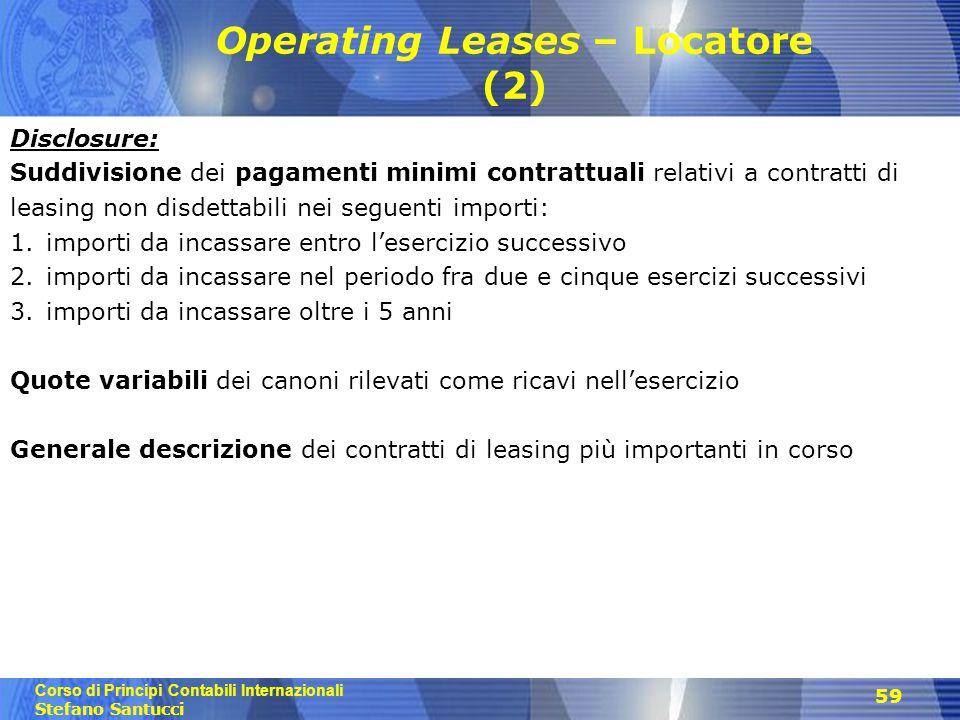 Corso di Principi Contabili Internazionali Stefano Santucci 59 Operating Leases – Locatore (2) Disclosure: Suddivisione dei pagamenti minimi contrattu
